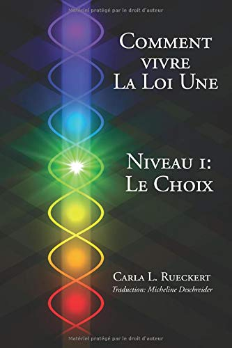 Comment vivre la Loi Une Niveau I: Le Choix par Carla Lisbeth Rueckert