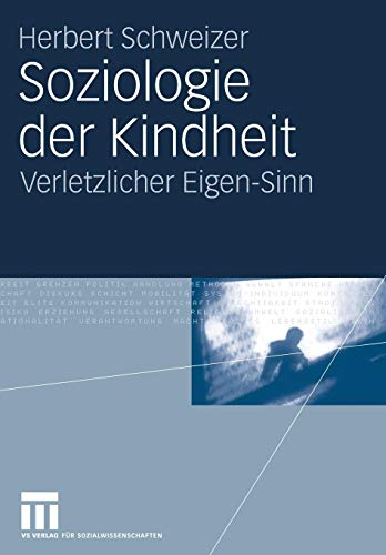 Soziologie der Kindheit: Verletzlicher Eigen-Sinn (German Edition)