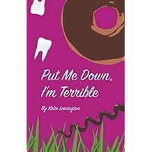 Put Me Down, I'm Terrible