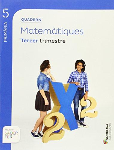 QUADERN MATEMATIQUES 5 PRIMARIA TERCER TRIMESTRE SABER FER ILLES BALEARS - 9788468006925