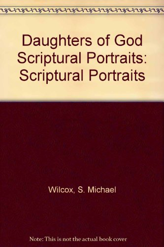 Daughters of God Scriptural Portraits por S. Michael Wilcox