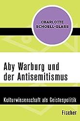Aby Warburg und der Antisemitismus: Kulturwissenschaft als Geistespolitik