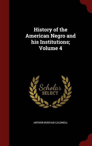 History of the American Negro and his Institutions; Volume 4