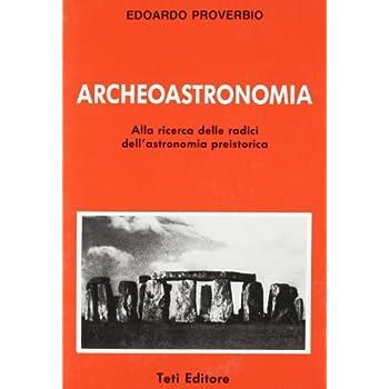 Archeoastronomia. Alle Radici Dell'astronomia Preistorica