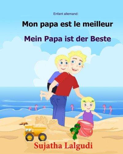Enfant allemand: Mon papa est le meilleur: Un livre d'images pour les enfants (Edition bilingue français-allemand), Papa livre (bilingue allemand francais) par Sujatha Lalgudi