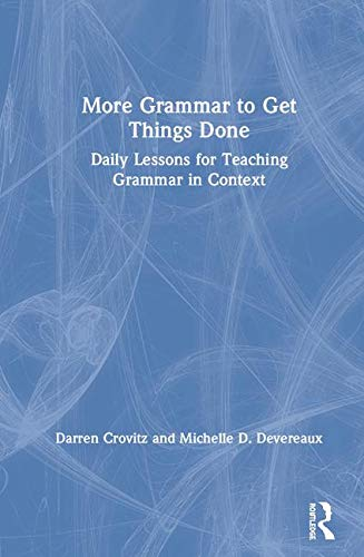 More Grammar to Get Things Done: Daily Lessons for Teaching Grammar in Context