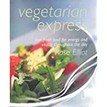 Vegetarian Express: fast fresh food for energy and vitality throughout the day by Rose Elliot (2000-08-31)