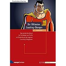 Die 100 besten Coaching-Übungen: Das große Workbook für Einsteiger und Profis zur Entwicklung der eigenen Coaching-Fähigkeiten (Edition Training aktuell)