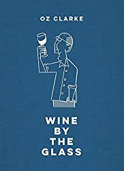 Oz Clarke Wine by the Glass: Helping you find the flavours and styles you enjoy