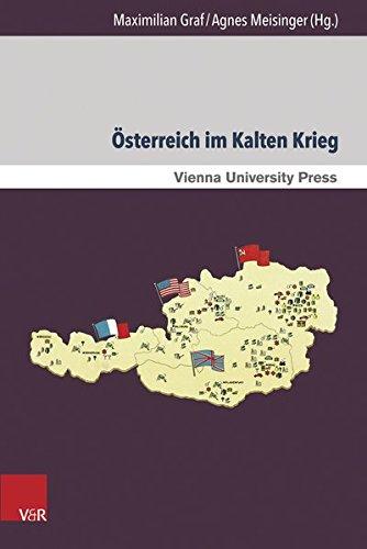 Österreich im Kalten Krieg: Neue Forschungen im internationalen Kontext (Zeitgeschichte im Kontext)