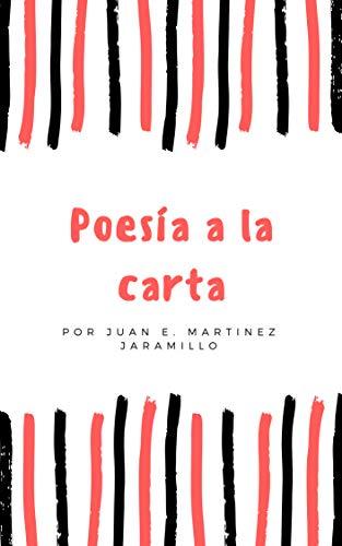 Poesía a la carta por Juan Esteban Martinez Jaramillo