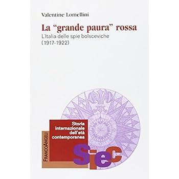 La «Grande Paura» Rossa. L'italia Delle Spie Bolsceviche (1917-1922)