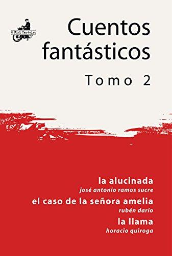 La Alucinada; El Caso de la Señora Amelia; La Llama (Cuentos Fantásticos) por José Antonio Ramos Sucre