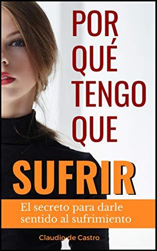 ¿Por qué TENGO que SUFRIR?: GRANDES TESTIMONIOS de FE y ESPERANZA (EBOOKS CATÓLICOS RECOMENDADOS) por Claudio de Castro