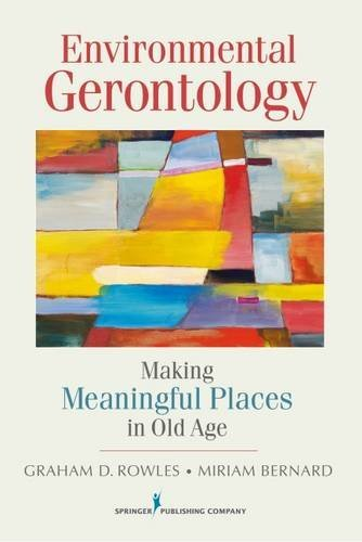 Environmental Gerontology: Making Meaningful Places in Old Age by Graham D. Rowles (2013-03-30)