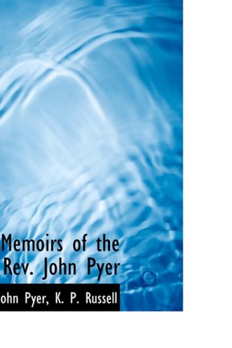 Memoirs of the Rev. John Pyer