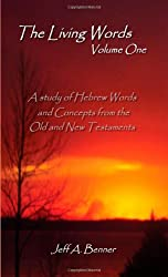 The Living Words-Volume 1: A Study of Hebrew Words and Concepts from the Old and New Testaments: v. 1
