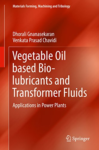 Vegetable Oil based Bio-lubricants and Transformer Fluids: Applications in Power Plants (Materials Forming, Machining and Tribology) (English Edition)