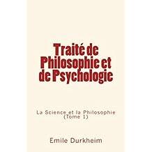 Traité de Philosophie et de Psychologie: La Science et la Philosophie (Tome 1)