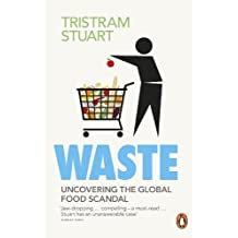 Waste: Uncovering the Global Food Scandal: The True Cost of What the Global Food Industry Throws Away