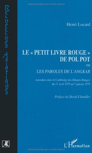 Le petit livre rouge de Pol Pot, ou, Les paroles de l'Angkar par  Henri Locard
