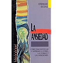 La Ansiedad / Como diagnosticar y superar el estrés, las fobias y las obsesiones