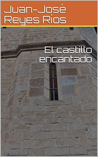 El castillo encantado eBook: Juan-José Reyes Ríos: Amazon.es ...