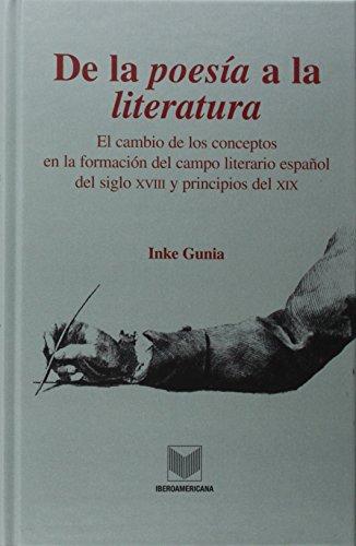 De la poesía a la literatura. El cambio de los conceptos en la formación del campo literario español sel siglo XVIII y principios del XIX. (La cuestión palpitante) por Inke Gunia