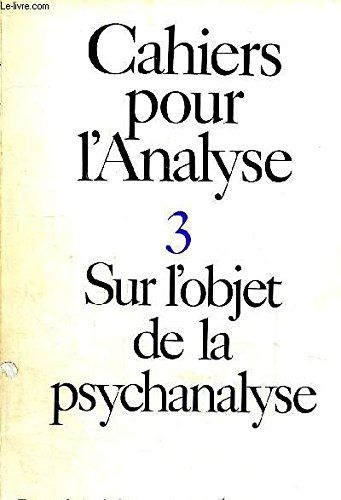 CAHIERS POUR L ANALYSE 3 - SUR L OBJET DE LA PSYCHANALYSE - TRAVAUX DU CERCLE D EPISTEMOLOGIE DE L ECOLE NORMALE SUPERIEURE PUBLIES PAR LA SOCIETE DU GRAPHE