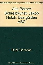 Alte Berner Schreibkunst. Das gülden ABC