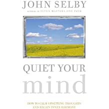 Quiet Your Mind: How to Quieten Upsetting Thoughts and Regain Inner Harmony by John Selby (2004-08-05)