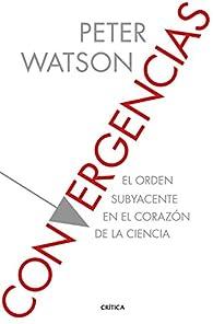 Convergencias: El orden subyacente en el corazón de la ciencia par Peter Watson