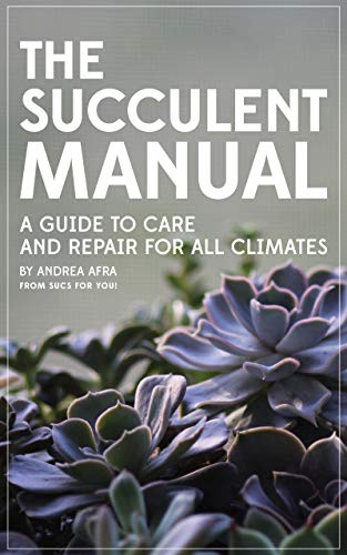 The Succulent Manual: A guide to care and repair for all climates (English Edition)