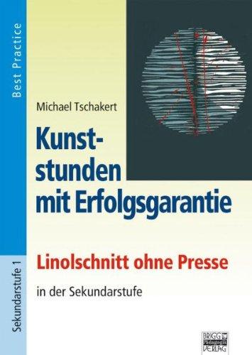 Kunststunden mit Erfolgsgarantie: Linolschnitt ohne Presse in der Sekundarstufe: Best Practice
