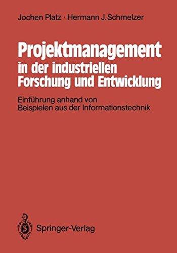 Projektmanagement in der industriellen Forschung und Entwicklung: Einführung anhand von Beispielen aus der Informationstechnik