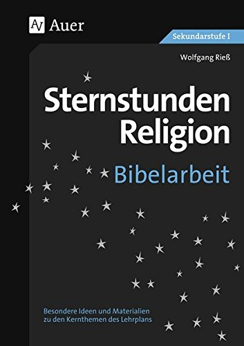 Sternstunden Religion Bibelarbeit: zu den Kernthemen des Lehrplans (5. bis 10. Klasse) (Sternstunden Sekundarstufe)