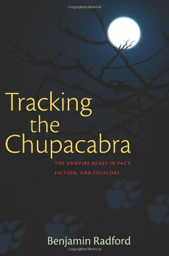 Tracking the Chupacabra: The Vampire Beast in Fact, Fiction and Folklore