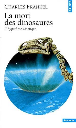 La Mort des dinosaures . L'hypothèse cosmique