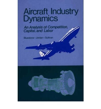 aircraft-industry-dynamics-an-anlaysis-of-competition-capital-and-labor-author-barry-bluestone-sep-2