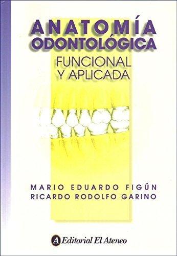 Anatomia odontologica / Dental Anatomy: Funcional y aplicada / Functional and Applied (Spanish Edition) by Figun, Mario Eduardo, Garino, Ricardo Rodolfo (2008) Paperback