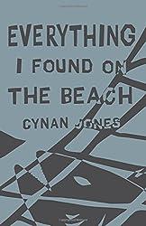 Everything I Found on the Beach by Cynan Jones (2016-04-05)
