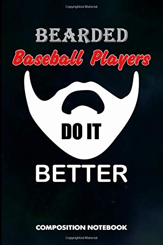 Bearded Baseball Players Do It Better: Composition Notebook, Funny Sarcastic Birthday Journal for baseball games Lovers to write on