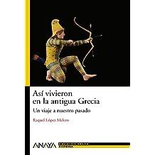 Así vivieron en la antigua Grecia: Un viaje a nuestro pasado (Bibl. Basica De La Historia)