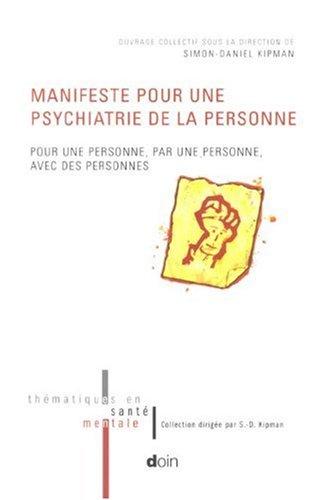 Manifeste pour une psychiatrie de la personne: Pour une personne, par une personne, avec des personnes par Simon-Daniel Kipman
