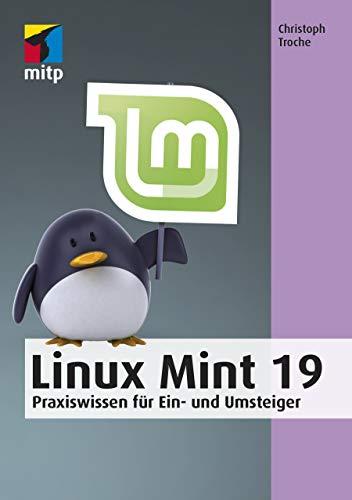 Linux Mint 19: Praxiswissen für Einsteiger (mitp Anwendungen)