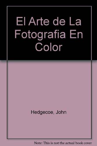 El Arte de La Fotografia En Color por John Hedgecoe