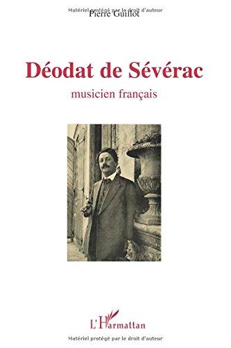 Déodat de Sévérac: Musicien français par Pierre Guillot