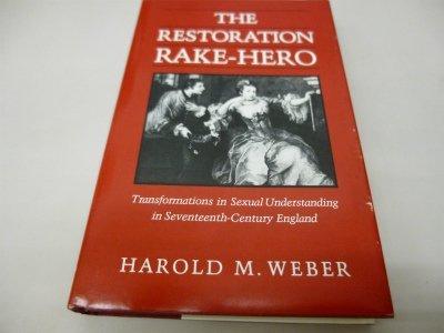 The Restoration Rake Hero: Transformations in Sexual Understanding in Seventeenth Century England por Harold Weber