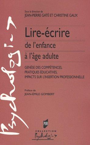 Lire-écrire de l'enfance à l'âge adulte : Genèse des compétences, pratiques éducatives, impacts sur l'insertion professionnelle par Jean-Pierre Gaté