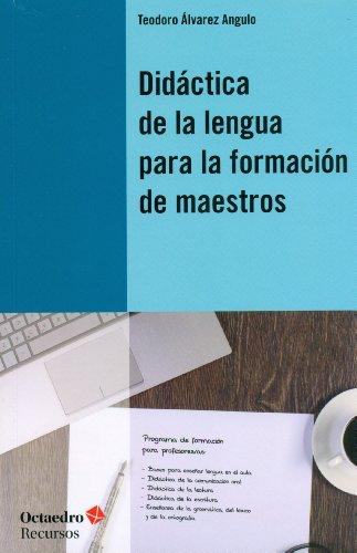 Didáctica De La Lengua Para La Formación De Maestros (Recursos) por Teodoro Álvarez Angulo